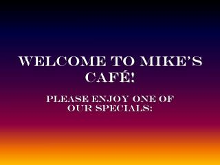 Welcome to Mike s Caf