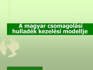 A magyar csomagolási hulladék kezelési modellje