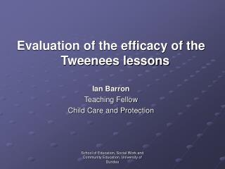 Evaluation of the efficacy of the Tweenees lessons Ian Barron  Teaching Fellow