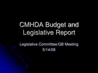 CMHDA Budget and Legislative Report