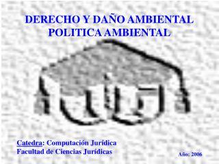 DERECHO Y DAÑO AMBIENTAL POLITICA AMBIENTAL
