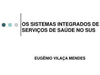OS SISTEMAS INTEGRADOS DE SERVIÇOS DE SAÚDE NO SUS