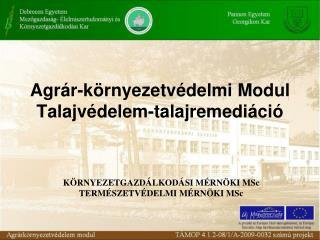 Agrár-környezetvédelmi Modul Talajvédelem-talajremediáció