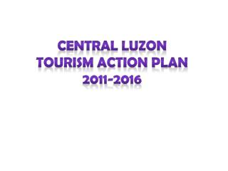 Central Luzon  Tourism Action Plan  2011-2016