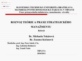 Referát Bc. Michaela Tokárová Bc. Zuzana Kočanová Školitelia: prof. Ing. Peter Sakál, CSc.