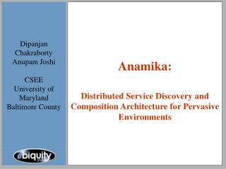 Dipanjan Chakraborty Anupam Joshi CSEE University of Maryland Baltimore County