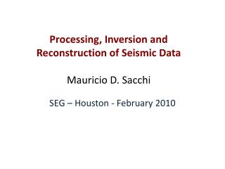 Processing, Inversion and Reconstruction of Seismic Data Mauricio D. Sacchi