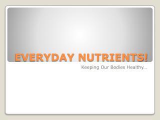 EVERYDAY NUTRIENTS!