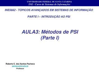 INE5662 - TÓPICOS AVANÇADOS EM SISTEMAS DE INFORMAÇÃO PARTE I – INTRODUÇÃO AO PSI