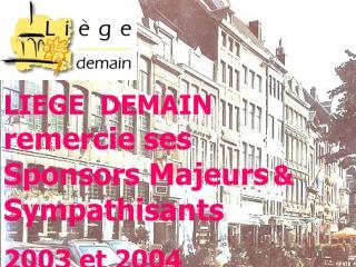 LIEGE  DEMAIN  remercie ses  Sponsors Majeurs &  Sympathisants  2003 et 2004