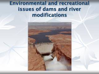 Environmental and recreational issues of dams and river modifications