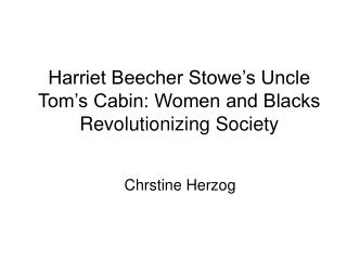 Harriet Beecher Stowe�s Uncle Tom�s Cabin: Women and Blacks Revolutionizing Society