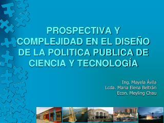 PROSPECTIVA Y COMPLEJIDAD EN EL DISEÑO DE LA POLITICA PUBLICA DE CIENCIA Y TECNOLOGÍA