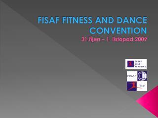 FISAF FITNESS AND DANCE CONVENTION 31.říjen – 1. listopad 2009