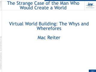 The Strange Case of the Man Who Would Create a World