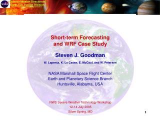 Short-term Forecasting and WRF Case Study Steven J. Goodman