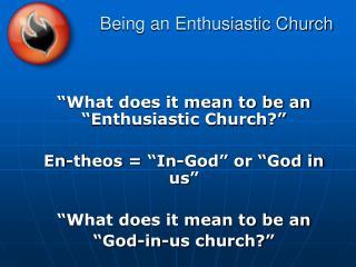 Being an Enthusiastic Church