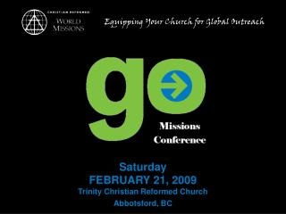 Saturday FEBRUARY 21, 2009 Trinity Christian Reformed Church Abbotsford, BC