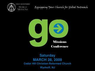 Saturday MARCH 28, 2009 Cedar Hill Christian Reformed Church Wyckoff, NJ