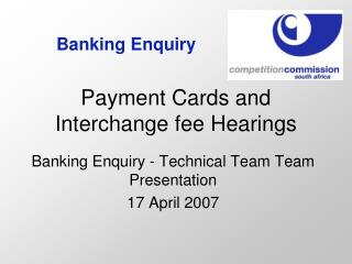 Payment Cards and Interchange fee Hearings