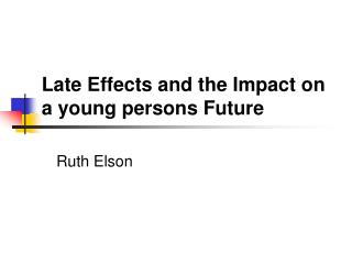 Late Effects and the Impact on a young persons Future