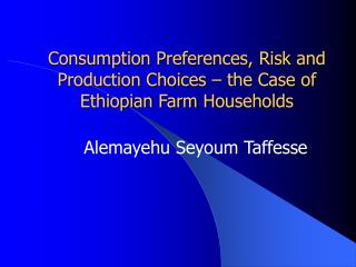 Consumption Preferences, Risk and Production Choices – the Case of Ethiopian Farm Households