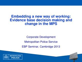 Embedding a new way of working:   Evidence base decision making and change in the MPS