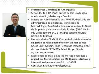 Professor na Universidade Anhanguera  Senac, ESPM e UNIP nos cursos de Pós Graduação