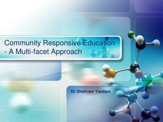 Community Responsive Education - A Multi-facet Approach