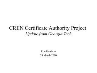CREN Certificate Authority Project:  Update from Georgia Tech