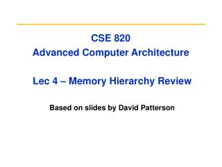CSE 820 Advanced Computer Architecture  Lec 4 – Memory Hierarchy Review