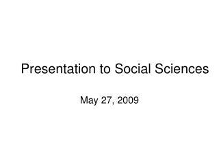 Presentation to Social Sciences