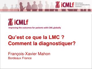 Qu'est ce que la LMC ? Comment la diagnostiquer? François-Xavier Mahon Bordeaux France