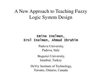 A New Approach to Teaching Fuzzy Logic System Design Emine Inelmen, Erol Inelmen, Ahmad Ibrahim