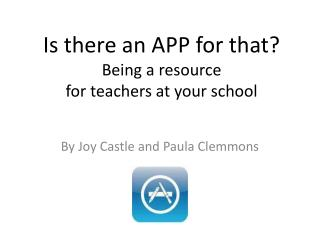Is there an APP for that? Being a resource  for teachers at your school