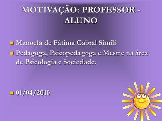 MOTIVAÇÃO: PROFESSOR - ALUNO