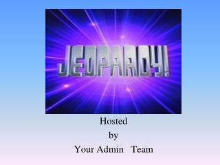 Hosted by Your Admin Team