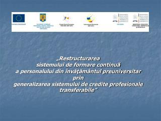 """""""Restructurarea  sistemului de formare continuă  a personalului din învăţământul preuniversitar"""