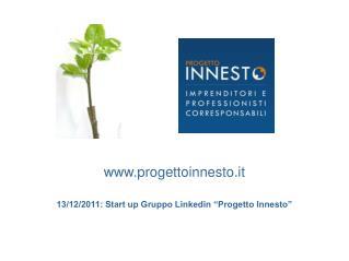 "progettoinnesto.it 13/12/2011: Start up Gruppo Linkedin ""Progetto Innesto"""
