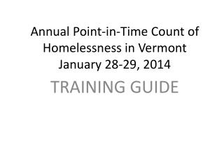 Annual Point-in-Time Count of Homelessness in Vermont January 28-29, 2014