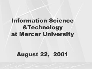 Information Science &Technology  at Mercer University August 22,  2001
