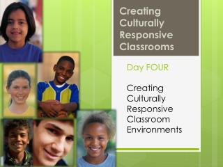 Day  FOUR Creating  Culturally Responsive Classroom Environments