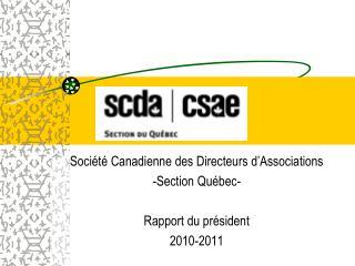 Soci�t� Canadienne des Directeurs d�Associations -Section Qu�bec- Rapport du pr�sident  2010-2011