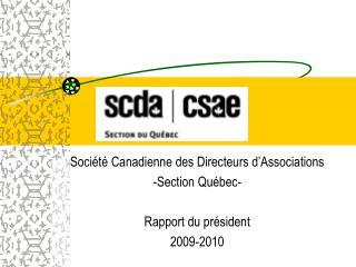 Société Canadienne des Directeurs d'Associations -Section Québec- Rapport du président  2009-2010