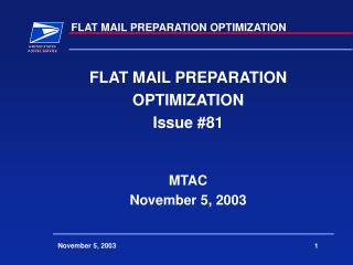 FLAT MAIL PREPARATION OPTIMIZATION Issue #81 MTAC November 5, 2003