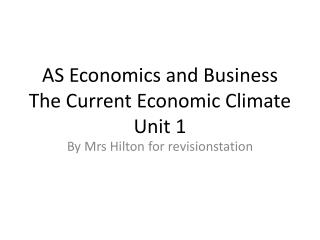 AS Economics and Business The Current Economic Climate Unit 1
