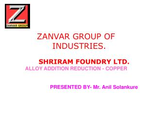 ZANVAR GROUP OF                   INDUSTRIES. SHRIRAM FOUNDRY LTD.