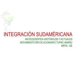 INTEGRACIÓN SUDAMÉRICANA ANTECEDENTES HISTÓRICOS Y ACTUALES MOVIMIENTO REVOLUCIONARIO TUPAC AMARU
