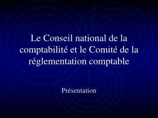 Le Conseil national de la comptabilité et le Comité de la réglementation comptable