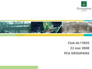 Club de l'IRIS  22 mai 2008 PCA GROUPAMA